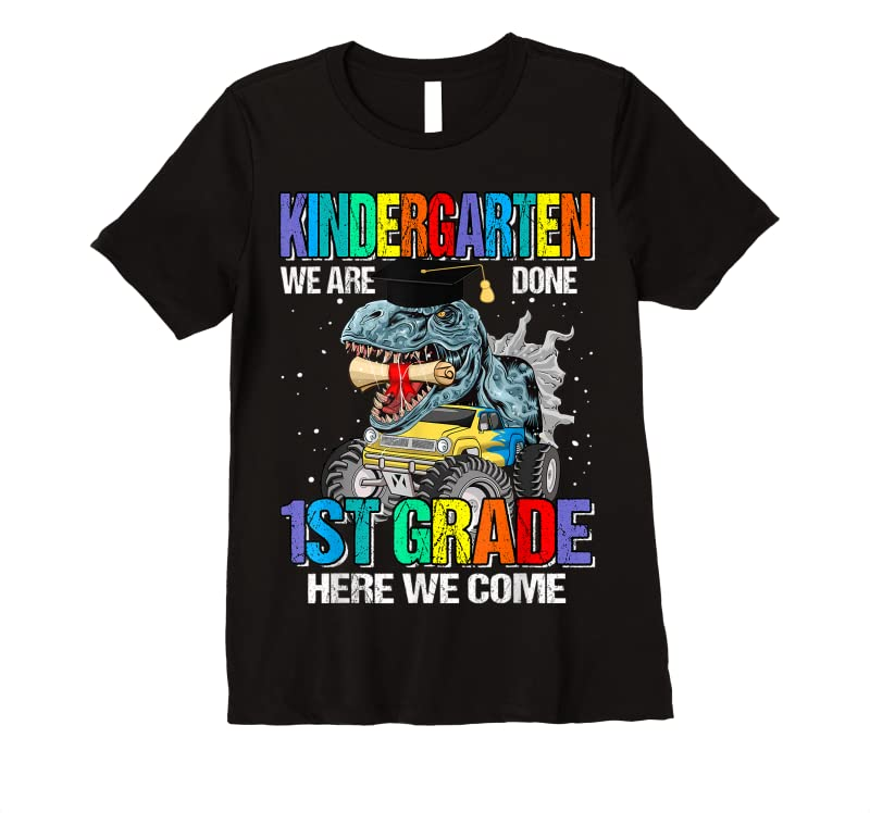 Best Kindergarten We Are Done 1st Grade Here We Come Dinosaur T Shirts