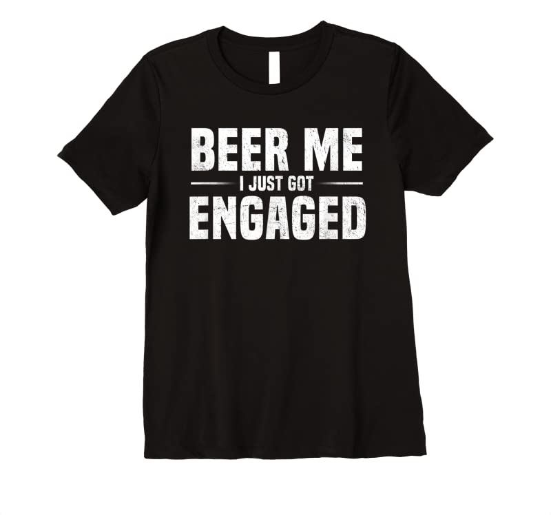 Cool Beer Me I Just Got Engaged Funny Engagement Gift T Shirts