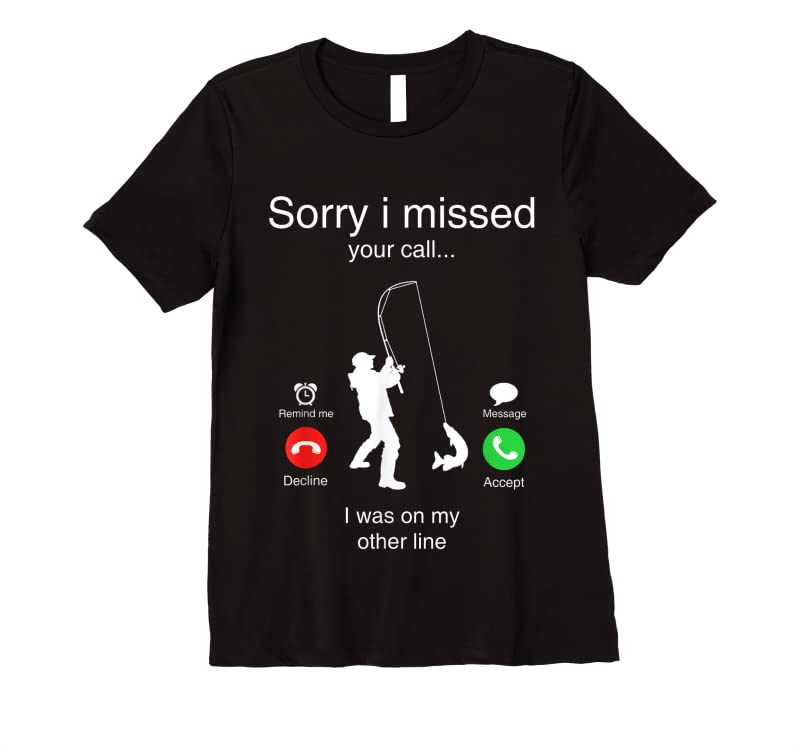 Funny Sorry I Missed Your Call Was On Other Line Men Fishing T Shirts