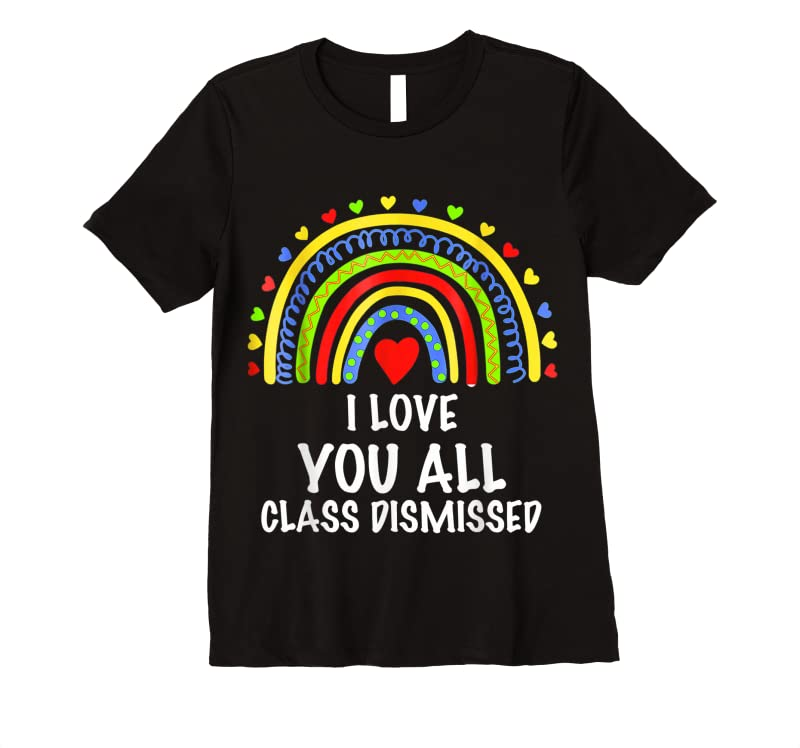 Perfect I Love You All Class Dismissed Last Day Of School Teacher T Shirts