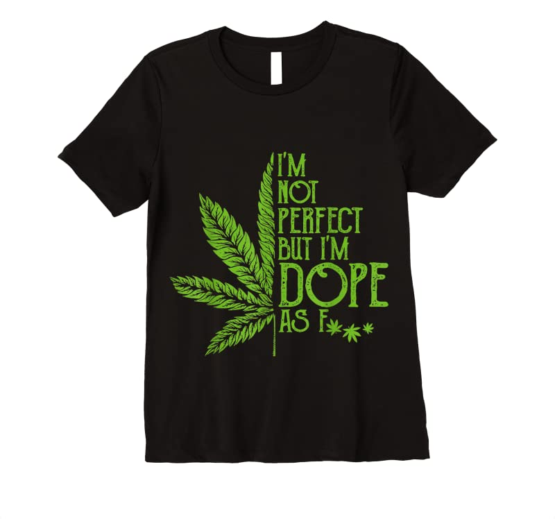 Perfect I'm Not Perfect But I'm Dope As Fuck Weed 420 Stoner Gift T Shirts